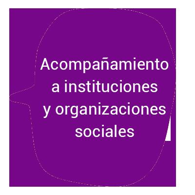Acompañamiento a instituciones y organizaciones sociales